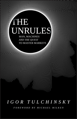 Tulchinsky, Igor - The Unrules: Man, Machines and the Quest to Master Markets, ebook