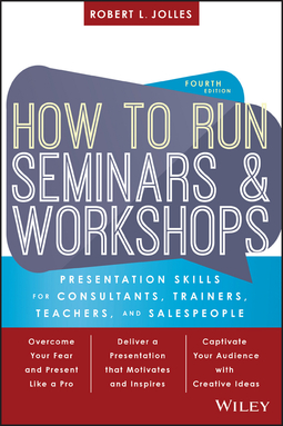 Jolles, Robert L. - How to Run Seminars and Workshops: Presentation Skills for Consultants, Trainers, Teachers, and Salespeople, ebook