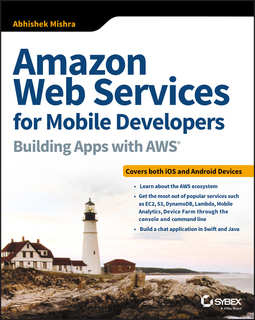 Mishra, Abhishek - Amazon Web Services for Mobile Developers: Building Apps with AWS, ebook
