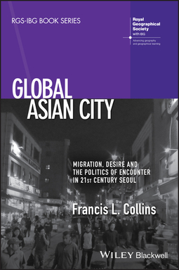 Collins, Francis L. - Global Asian City: Migration, Desire and the Politics of Encounter in 21st Century Seoul, ebook