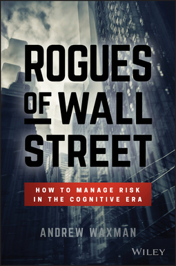 Waxman, Andrew - Rogues of Wall Street: How to Manage Risk in the Cognitive Era, ebook