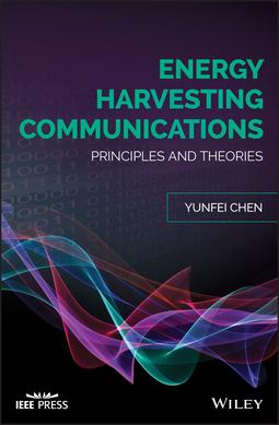 Chen, Yunfei - Energy Harvesting Communications: Principles and Theories, e-kirja