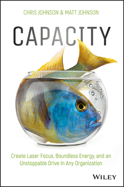 Johnson, Chris - Capacity: Create Laser Focus, Boundless Energy, and an Unstoppable Drive In Any Organization, ebook