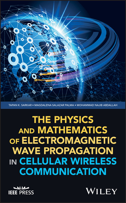 Abdallah, Mohammad Najib - The Physics and Mathematics of Electromagnetic Wave Propagation in Cellular Wireless Communication, ebook