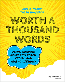 Hurwich, Talia - Worth A Thousand Words: Using Graphic Novels to Teach Visual and Verbal Literacy, ebook