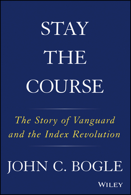 Bogle, John C. - Stay the Course: The Story of Vanguard and the Index Revolution, ebook