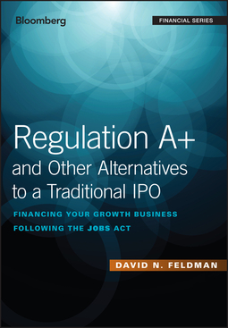 Feldman, David N. - Regulation A+ and Other Alternatives to a Traditional IPO: Financing Your Growth Business Following the JOBS Act, e-kirja