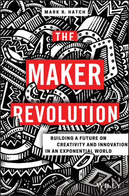 Hatch, Mark R. - The Maker Revolution: Building a Future on Creativity and Innovation in an Exponential World, ebook