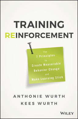 Wurth, Anthonie - Training Reinforcement: The 7 Principles to Create Measurable Behavior Change and Make Learning Stick, ebook