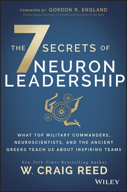 England, Gordon R. - The 7 Secrets of Neuron Leadership: What Top Military Commanders, Neuroscientists, and the Ancient Greeks Teach Us about Inspiring Teams, ebook