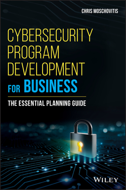 Moschovitis, Chris - Cybersecurity Program Development for Business: The Essential Planning Guide, ebook