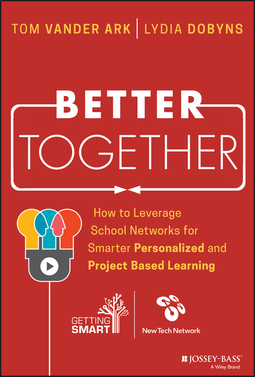 Ark, Tom Vander - Better Together: How to Leverage School Networks For Smarter Personalized and Project Based Learning, ebook