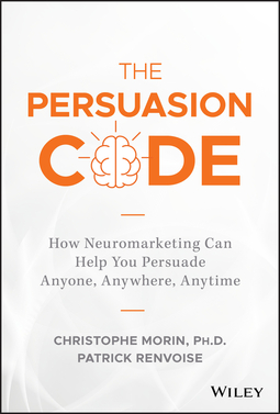 Morin, Christophe - The Persuasion Code: How Neuromarketing Can Help You Persuade Anyone, Anywhere, Anytime, ebook