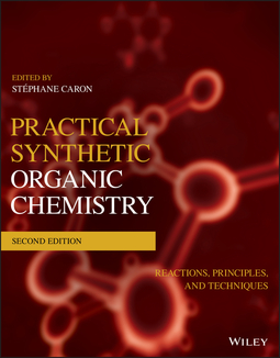 Caron, Stéphane - Practical Synthetic Organic Chemistry: Reactions, Principles, and Techniques, e-kirja