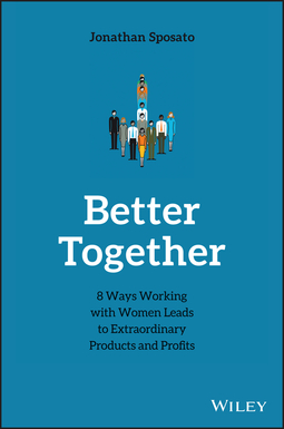 Sposato, Jonathan - Better Together: 8 Ways Working with Women Leads to Extraordinary Products and Profits, ebook