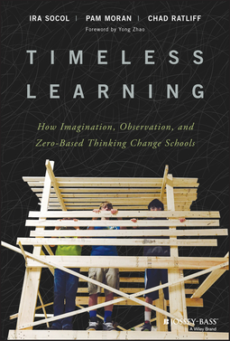 Moran, Pam - Timeless Learning: How Imagination, Observation, and Zero-Based Thinking Change Schools, ebook