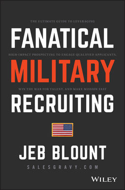 Blount, Jeb - Fanatical Military Recruiting: The Ultimate Guide to Leveraging High-Impact Prospecting to Engage Qualified Applicants, Win the War for Talent, and Make Mission Fast, ebook