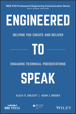 Brooks, Adam J. - Engineered to Speak: Helping You Create and Deliver Engaging Technical Presentations, ebook