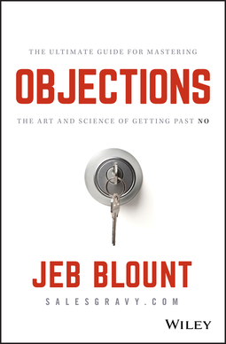 Blount, Jeb - Objections: The Ultimate Guide for Mastering The Art and Science of Getting Past No, e-kirja