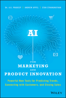 Appel, Andrew - AI for Marketing and Product Innovation: Powerful New Tools for Predicting Trends, Connecting with Customers, and Closing Sales, ebook