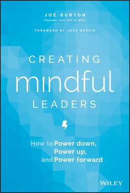 Burton, Joe - Creating Mindful Leaders: How to Power Down, Power Up, and Power Forward, ebook