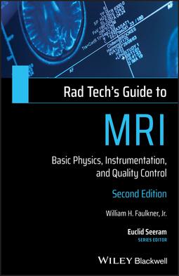Faulkner, William H. - Rad Tech's Guide to MRI: Basic Physics, Instrumentation, and Quality Control, ebook