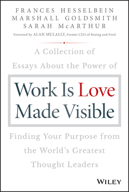 Goldsmith, Marshall - Work is Love Made Visible: A Collection of Essays About the Power of Finding Your Purpose From the World's Greatest Thought Leaders, ebook