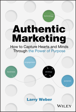Weber, Larry - Authentic Marketing: How to Capture Hearts and Minds Through the Power of Purpose, e-kirja