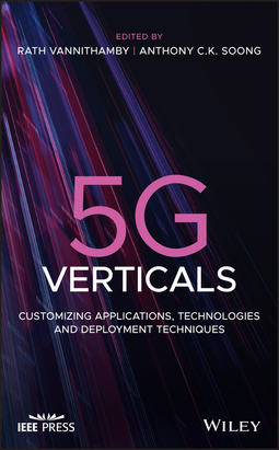 Soong, Anthony - 5G Verticals: Customizing Applications, Technologies and Deployment Techniques, ebook