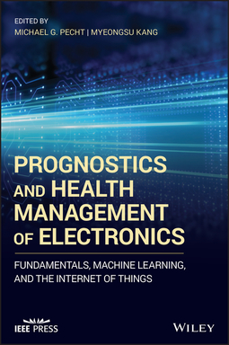 Kang, Myeongsu - Prognostics and Health Management of Electronics: Fundamentals, Machine Learning, and the Internet of Things, ebook