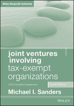 Sanders, Michael I. - Joint Ventures Involving Tax-Exempt Organizations, 2018 Cumulative Supplement, ebook