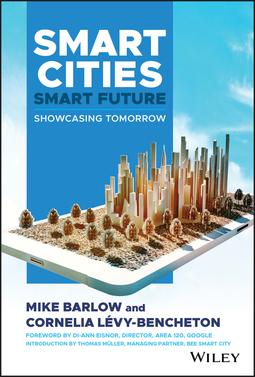Barlow, Mike - Smart Cities, Smart Future: Showcasing Tomorrow, ebook