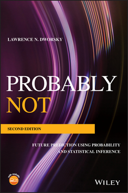 Dworsky, Lawrence N. - Probably Not: Future Prediction Using Probability and Statistical Inference, ebook