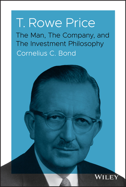 Bond, Cornelius C. - T. Rowe Price: The Man, The Company, and The Investment Philosophy, e-kirja