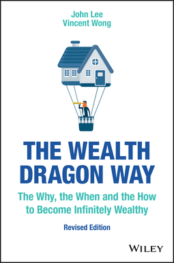Lee, John - The Wealth Dragon Way: The Why, the When and the How to Become Infinitely Wealthy, e-bok