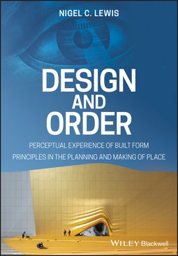 Lewis, Nigel C. - Design and Order: Perceptual Experience of Built Form - Principles in the Planning and Making of Place, e-kirja