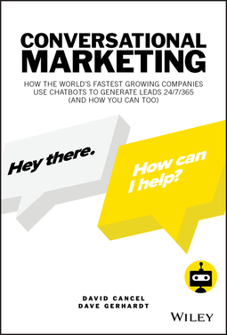 Cancel, David - Conversational Marketing: How the World's Fastest Growing Companies Use Chatbots to Generate Leads 24/7/365 (and How You Can Too), ebook