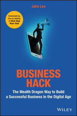 Lee, John - Business Hack: The Wealth Dragon Way to Build a Successful Business in the Digital Age, ebook