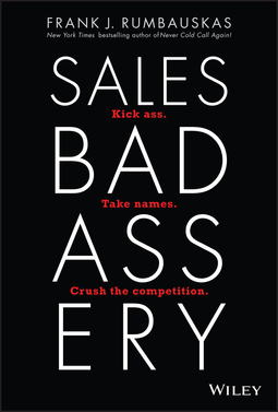 Rumbauskas, Frank J. - Sales Badassery: Kick Ass. Take Names. Crush the Competition., ebook