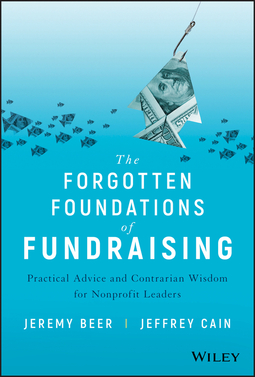 Beer, Jeremy - The Forgotten Foundations of Fundraising: Practical Advice and Contrarian Wisdom for Nonprofit Leaders, ebook
