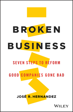 Hernandez, José R. - Broken Business: Seven Steps to Reform Good Companies Gone Bad, ebook