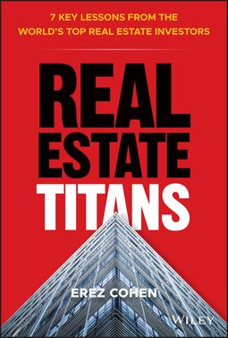 Cohen, Erez - Real Estate Titans: 7 Key Lessons from the World's Top Real Estate Investors, ebook