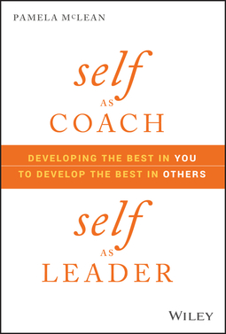 McLean, Pamela - Self as Coach, Self as Leader: Developing the Best in You to Develop the Best in Others, ebook