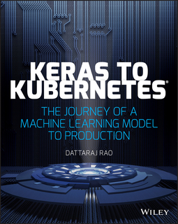 Rao, Dattaraj - Keras to Kubernetes: The Journey of a Machine Learning Model to Production, ebook