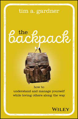 Gardner, Tim A. - The Backpack: How to Understand and Manage Yourself While Loving Others Along the Way, ebook