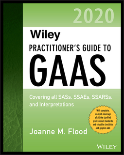 Flood, Joanne M. - Wiley Practitioner's Guide to GAAS 2020: Covering all SASs, SSAEs, SSARSs, and Interpretations, ebook
