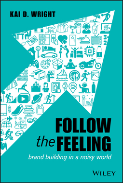 Wright, Kai D. - Follow the Feeling: Brand Building in a Noisy World, ebook
