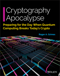 Grimes, Roger A. - Cryptography Apocalypse: Preparing for the Day When Quantum Computing Breaks Today's Crypto, ebook