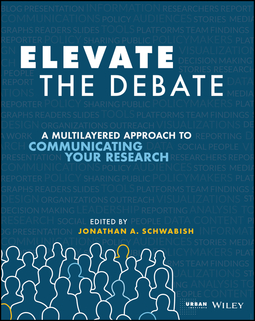 Schwabish, Jonathan A. - Elevate the Debate: A Multilayered Approach to Communicating Your Research, ebook