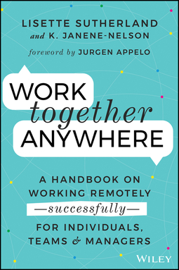 Janene-Nelson, Kirsten - Work Together Anywhere: A Handbook on Working Remotely -Successfully- for Individuals, Teams, and Managers, ebook